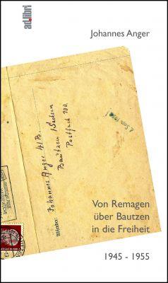 Von Remagen über Bautzen in die Freiheit. 1945 – 1955